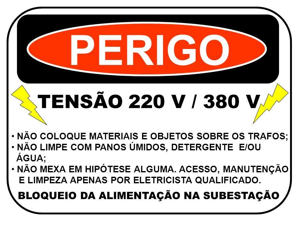 PERIGO TENSÃO 220 V / 380 V BLOQUEIO DA ALIMENTAÇÃO NA SUBESTAÇÃO