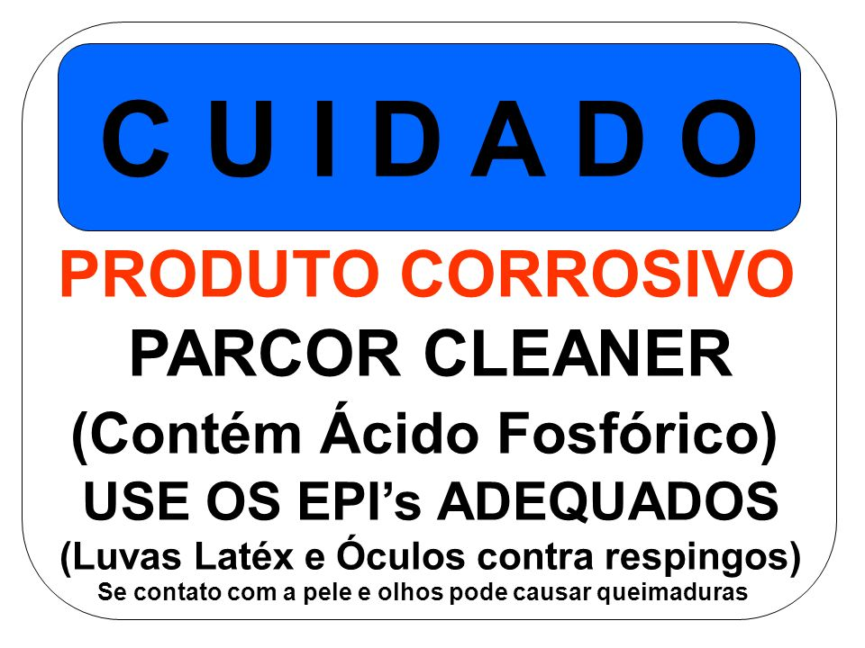C U I D A D O PRODUTO CORROSIVO PARCOR CLEANER