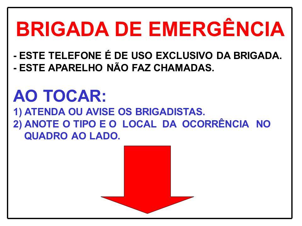 BRIGADA DE EMERGÊNCIA AO TOCAR: