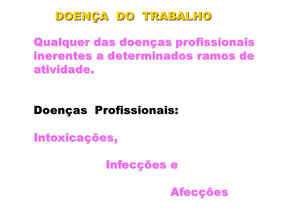 DOENÇA DO TRABALHO Qualquer das doenças profissionais. inerentes a determinados ramos de. atividade.