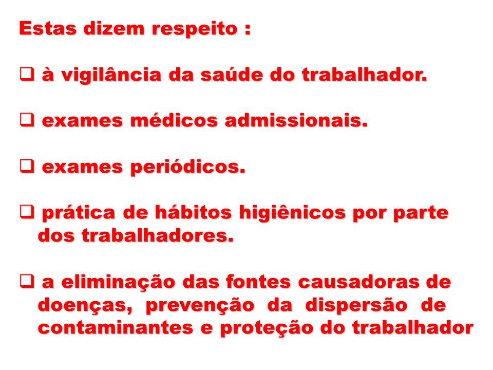 Estas dizem respeito : à vigilância da saúde do trabalhador. exames médicos admissionais. exames periódicos.