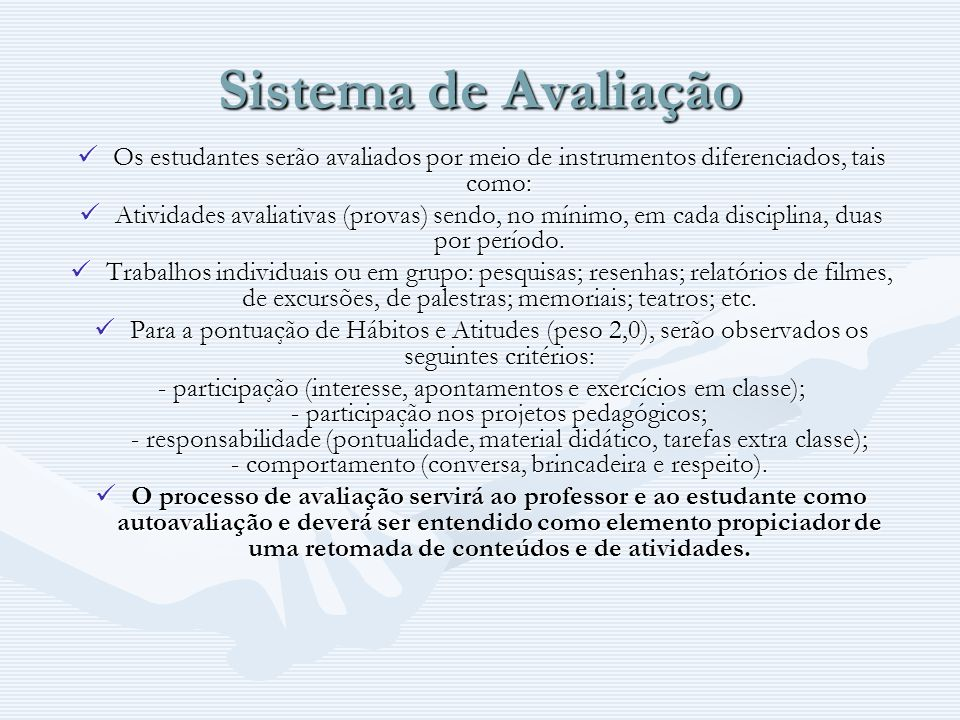 Sistema de Avaliação Os estudantes serão avaliados por meio de instrumentos diferenciados, tais como: