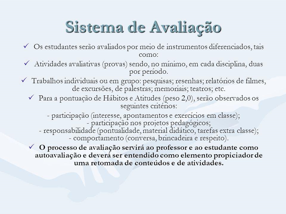 Sistema de AvaliaçãoOs estudantes serão avaliados por meio de instrumentos diferenciados, tais como: