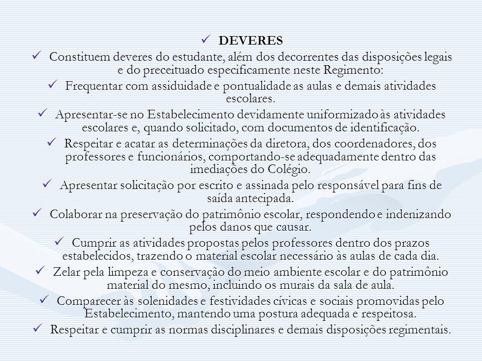 DEVERESConstituem deveres do estudante, além dos decorrentes das disposições legais e do preceituado especificamente neste Regimento:
