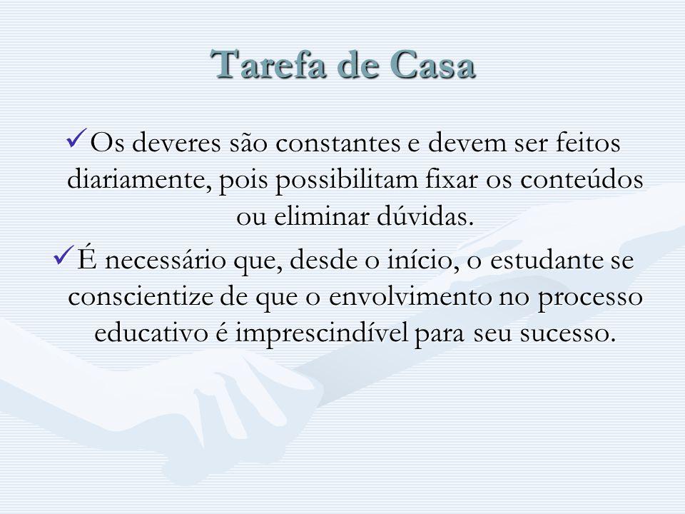 Tarefa de Casa Os deveres são constantes e devem ser feitos diariamente, pois possibilitam fixar os conteúdos ou eliminar dúvidas.
