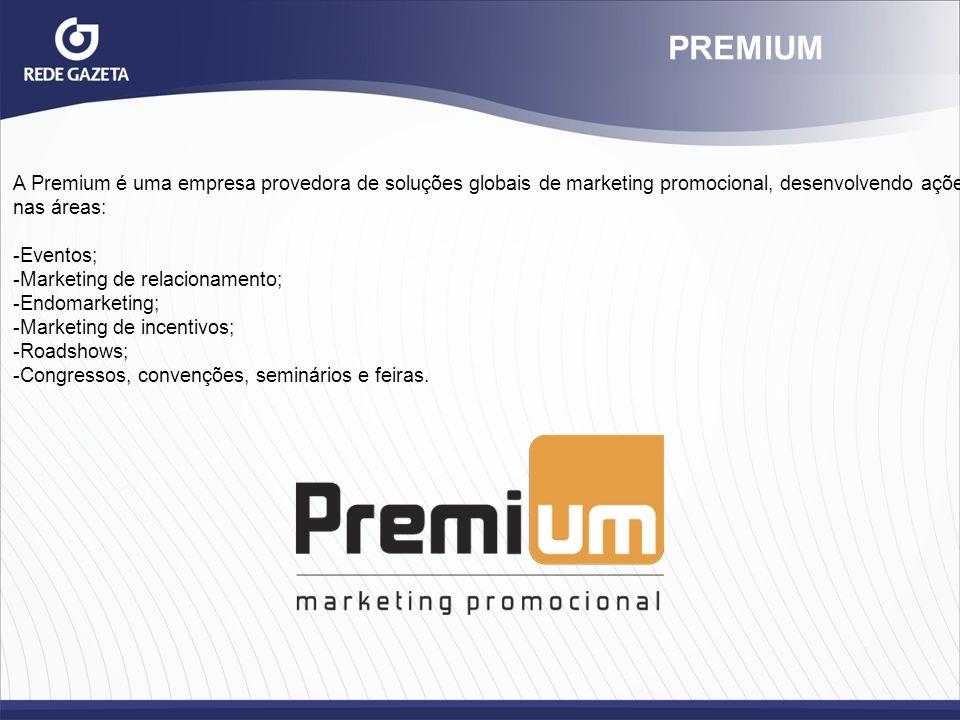 PREMIUM A Premium é uma empresa provedora de soluções globais de marketing promocional, desenvolvendo ações.