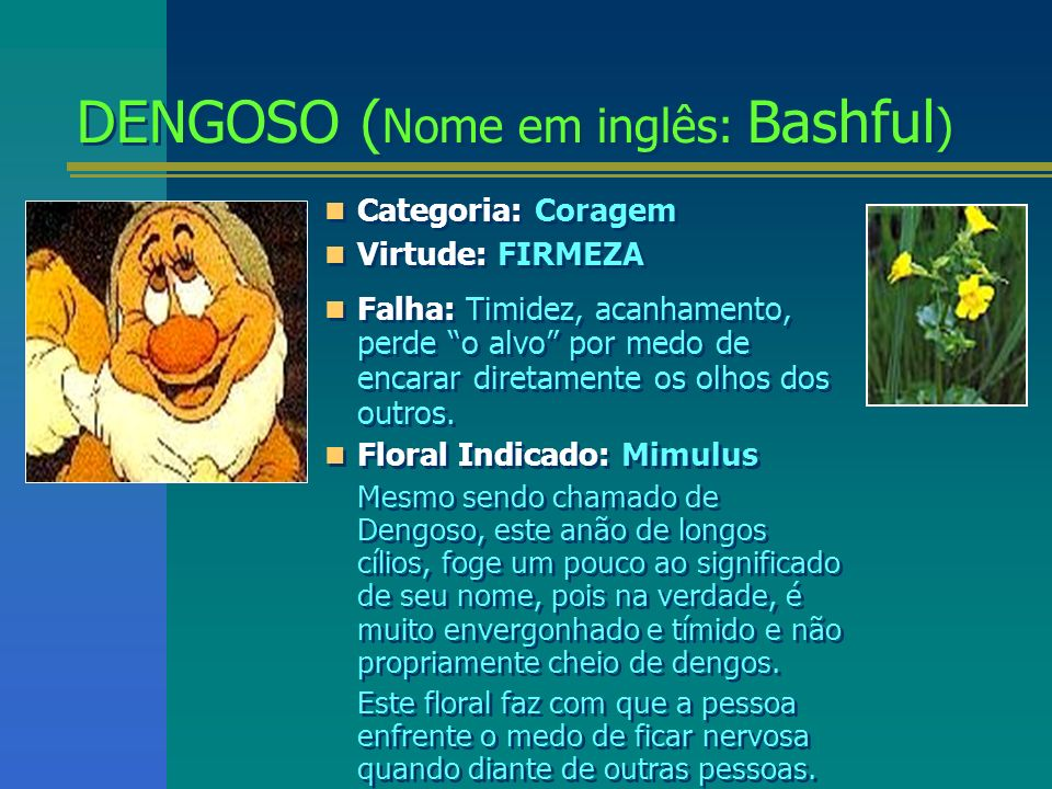 DENGOSO (Nome em inglês: Bashful)
