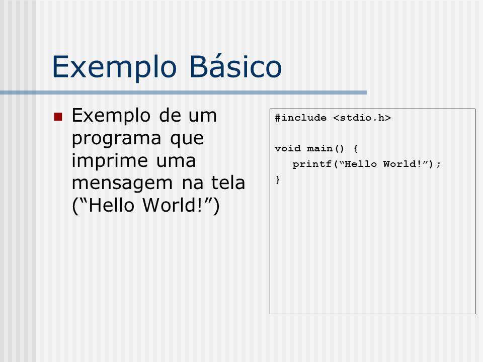 Exemplo Básico Exemplo de um programa que imprime uma mensagem na tela ( Hello World! ) #include <stdio.h>