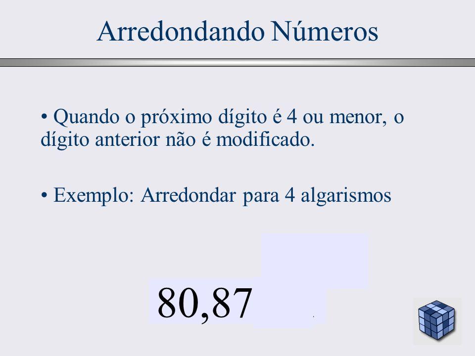 Arredondando NúmerosQuando o próximo dígito é 4 ou menor, o dígito anterior não é modificado. Exemplo: Arredondar para 4 algarismos.