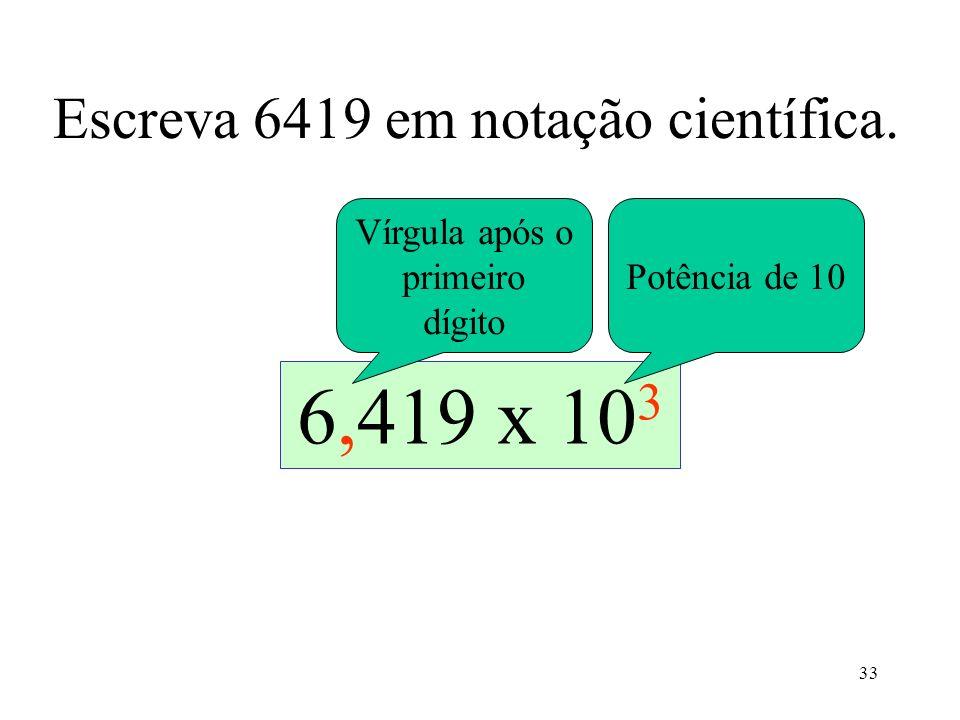 Escreva 6419 em notação científica.