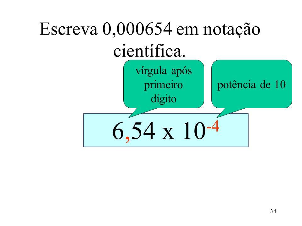 Escreva 0,000654 em notação científica.