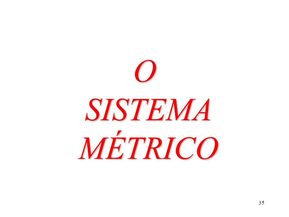 O SISTEMA MÉTRICO