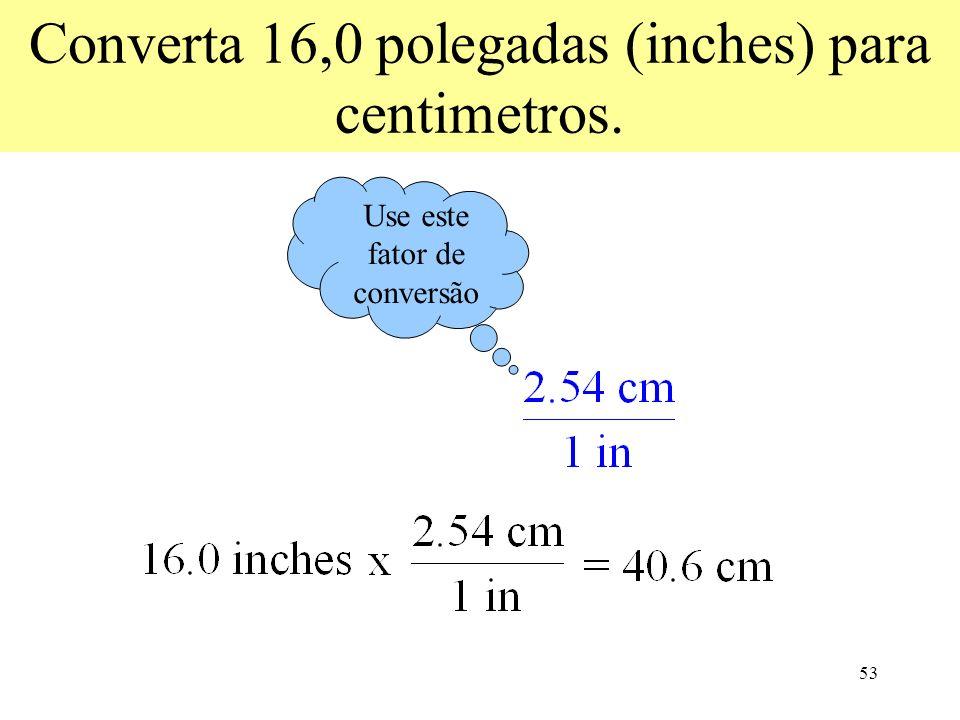 Converta 16,0 polegadas (inches) para centimetros.