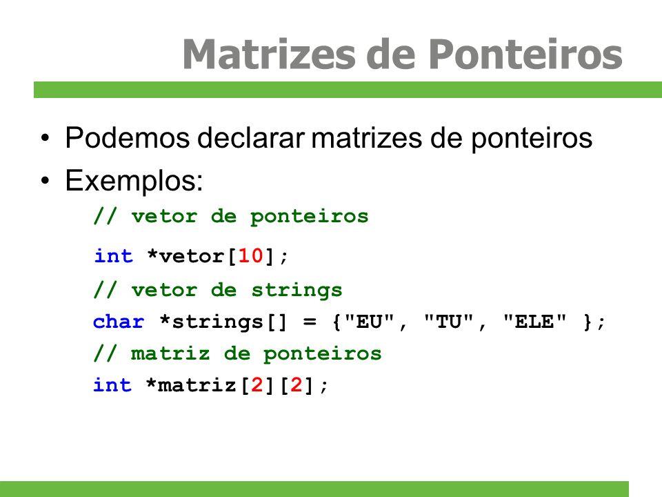 Matrizes de Ponteiros Podemos declarar matrizes de ponteiros Exemplos: