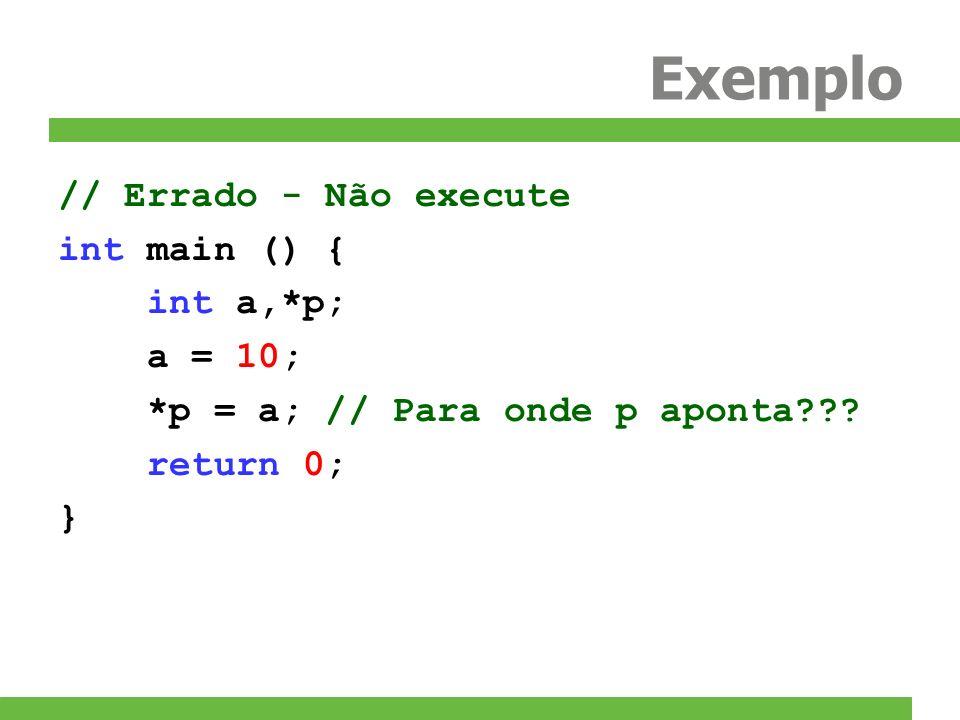 Exemplo // Errado - Não execute int main () { int a,*p; a = 10;