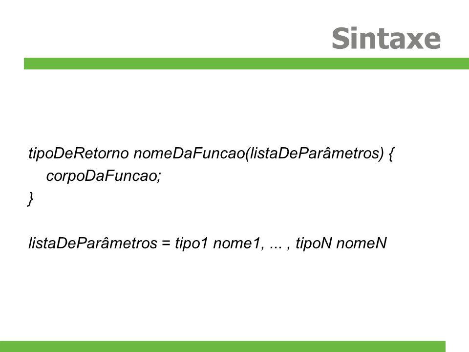 Sintaxe tipoDeRetorno nomeDaFuncao(listaDeParâmetros) { corpoDaFuncao;