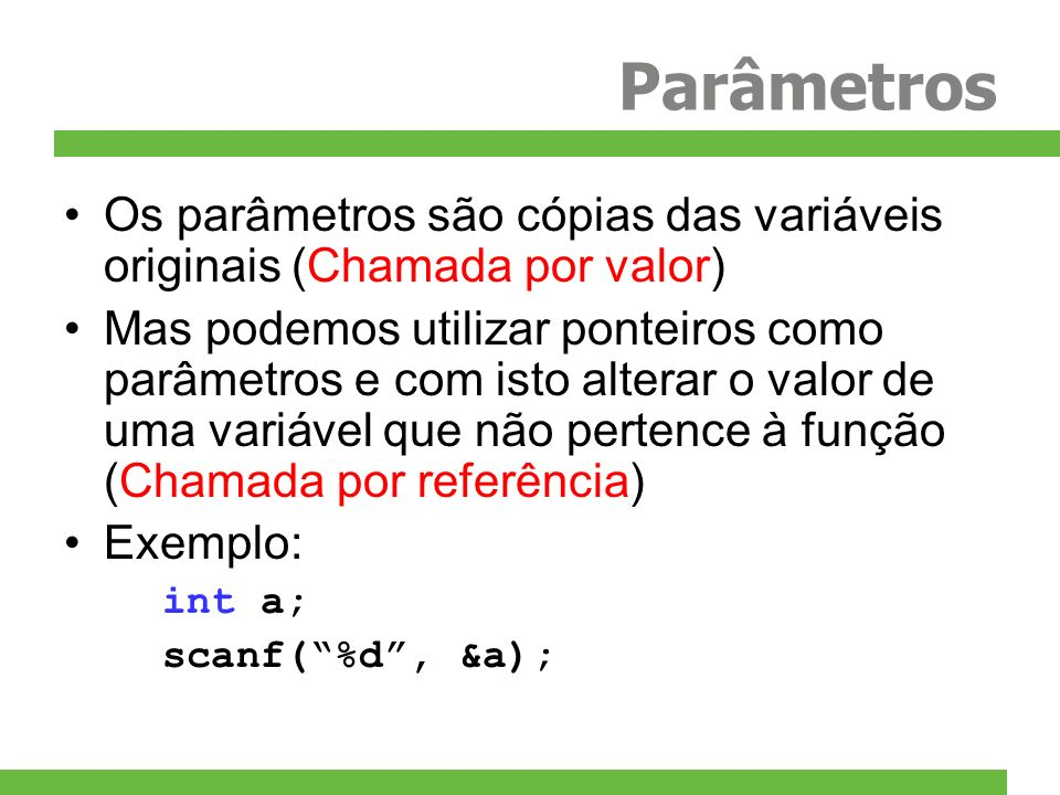 Parâmetros Os parâmetros são cópias das variáveis originais (Chamada por valor)