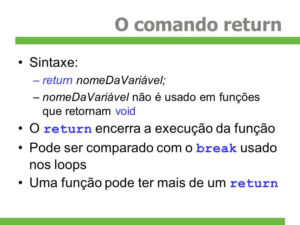 O comando return Sintaxe: O return encerra a execução da função