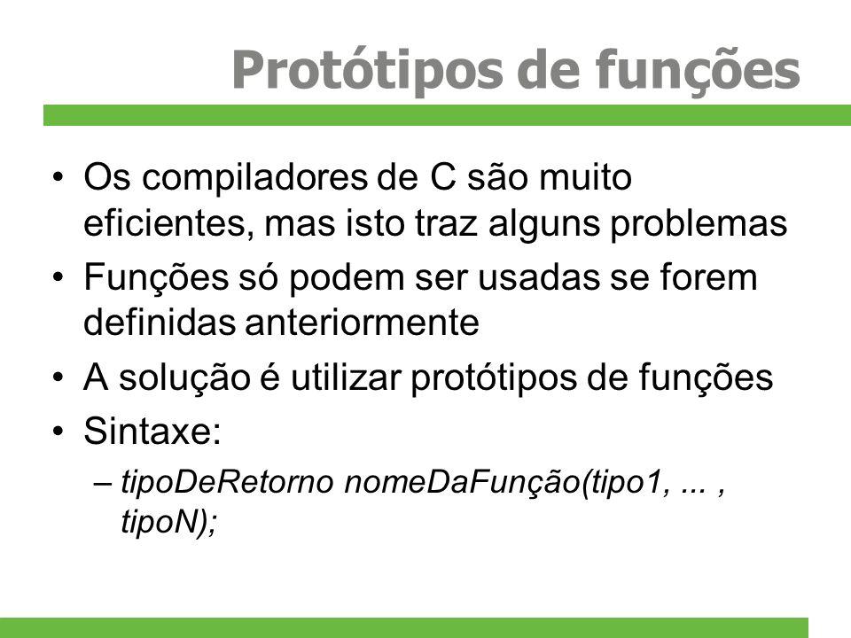 Protótipos de funçõesOs compiladores de C são muito eficientes, mas isto traz alguns problemas.