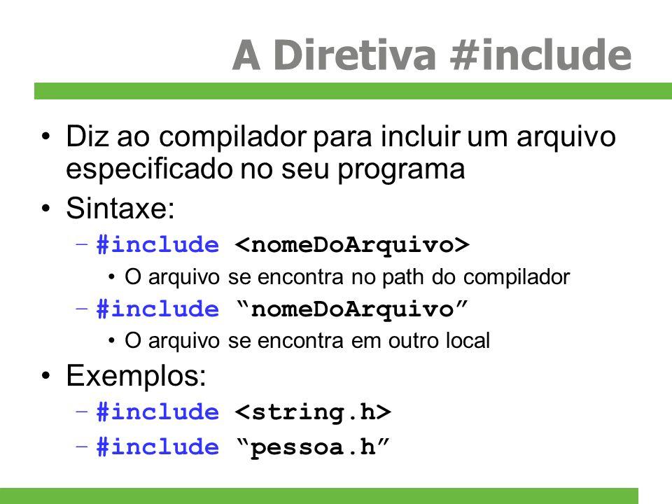 A Diretiva #include Diz ao compilador para incluir um arquivo especificado no seu programa. Sintaxe: