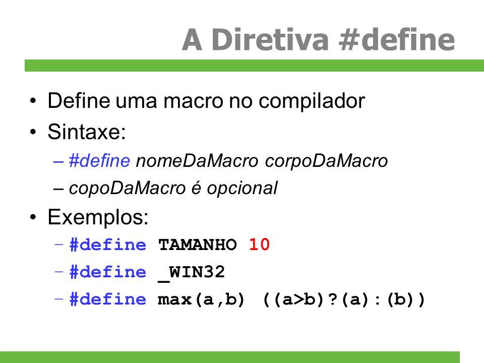 A Diretiva #define Define uma macro no compilador Sintaxe: Exemplos: