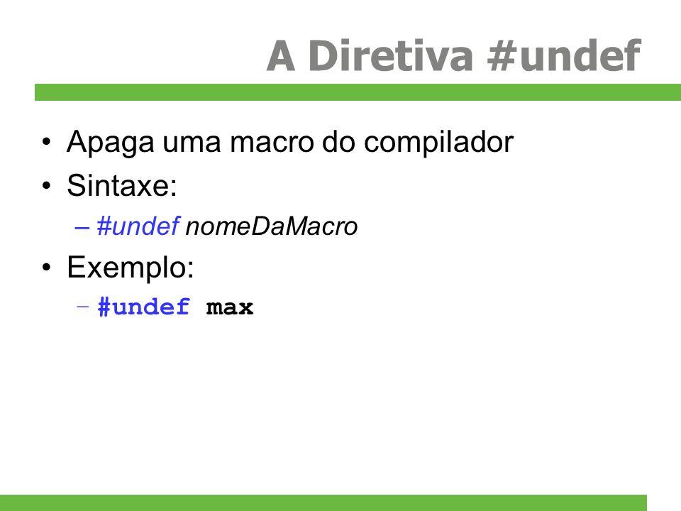 A Diretiva #undef Apaga uma macro do compilador Sintaxe: Exemplo: