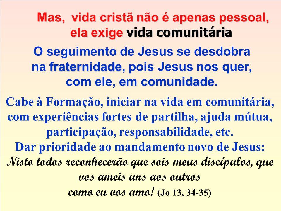 Mas, vida cristã não é apenas pessoal, ela exige vida comunitária