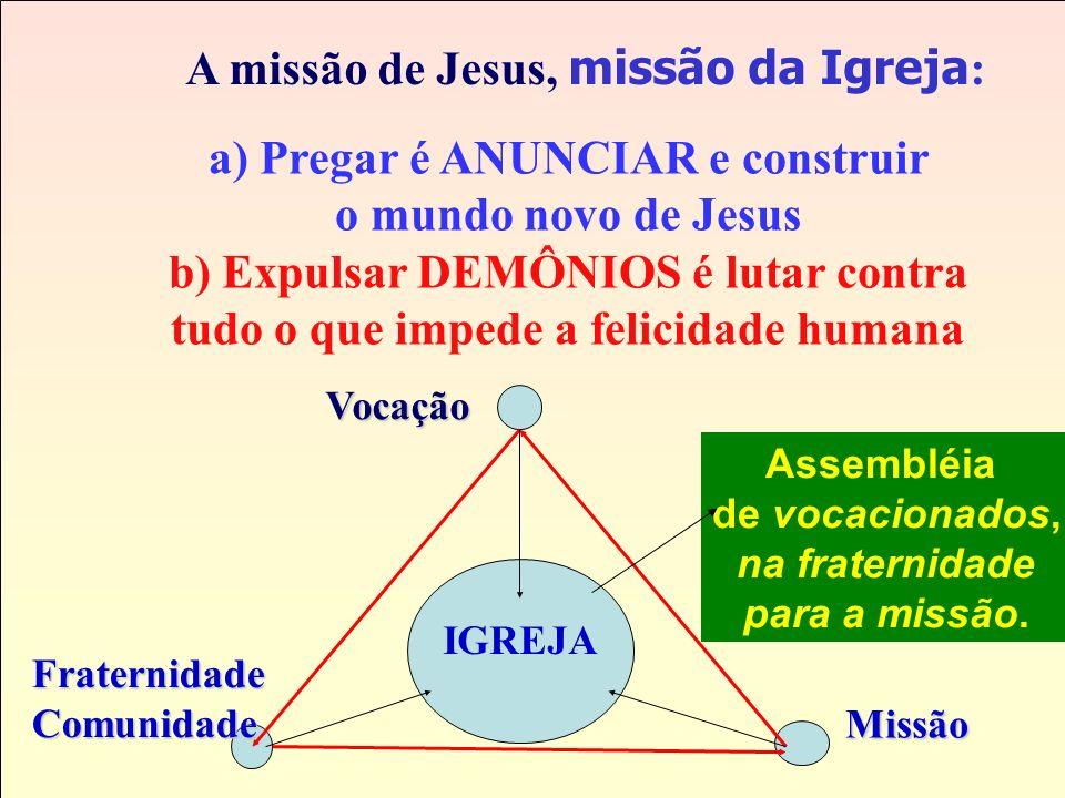 a) Pregar é ANUNCIAR e construir