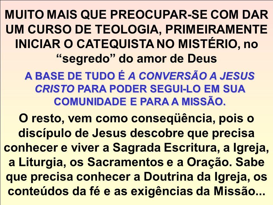 MUITO MAIS QUE PREOCUPAR-SE COM DAR UM CURSO DE TEOLOGIA, PRIMEIRAMENTE INICIAR O CATEQUISTA NO MISTÉRIO, no segredo do amor de Deus