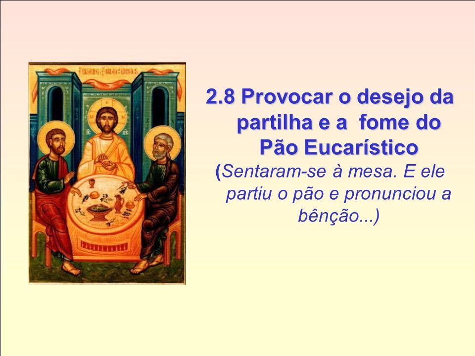 2.8 Provocar o desejo da partilha e a fome do Pão Eucarístico