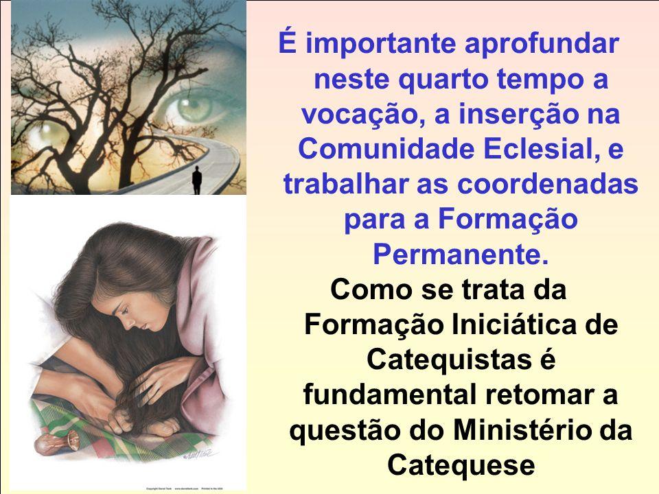 É importante aprofundar neste quarto tempo a vocação, a inserção na Comunidade Eclesial, e trabalhar as coordenadas para a Formação Permanente.