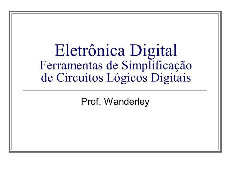 Aula 1Eletrônica Digital Ferramentas de Simplificação de Circuitos Lógicos Digitais.