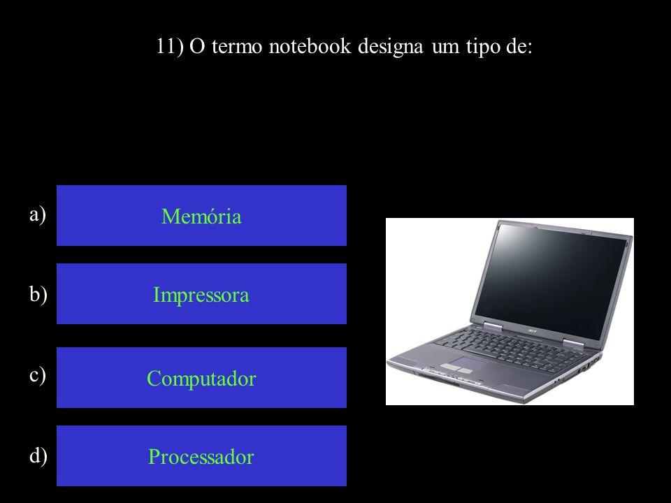 11) O termo notebook designa um tipo de: