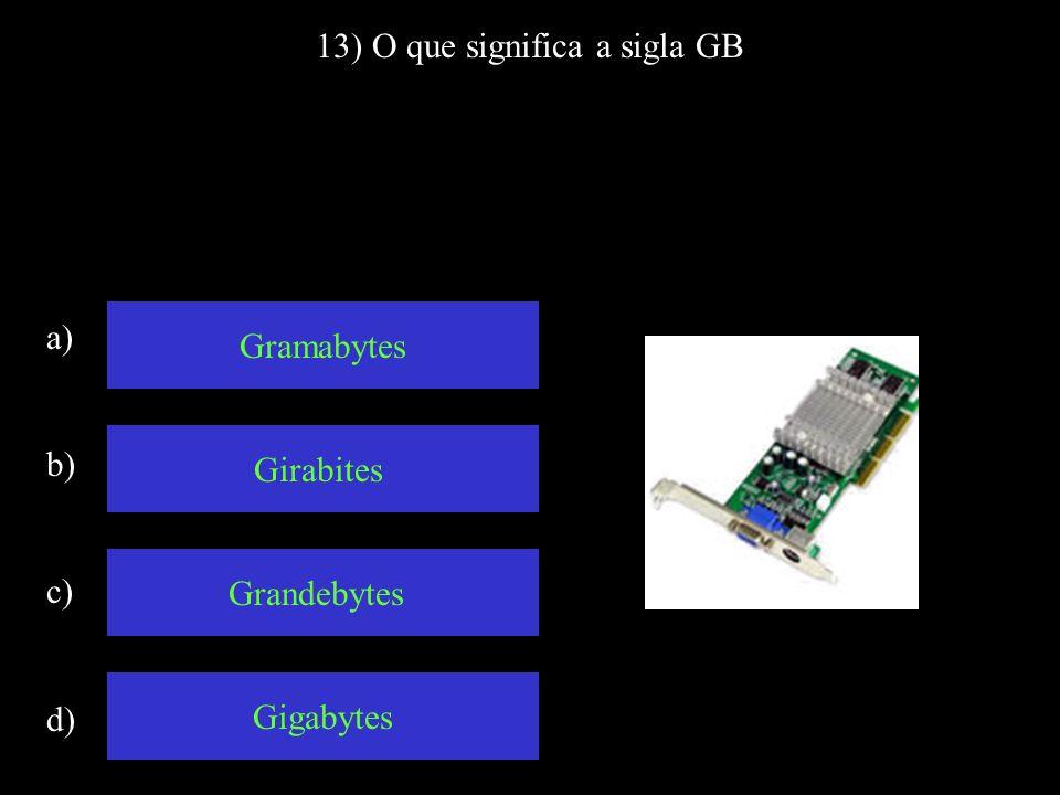 13) O que significa a sigla GB
