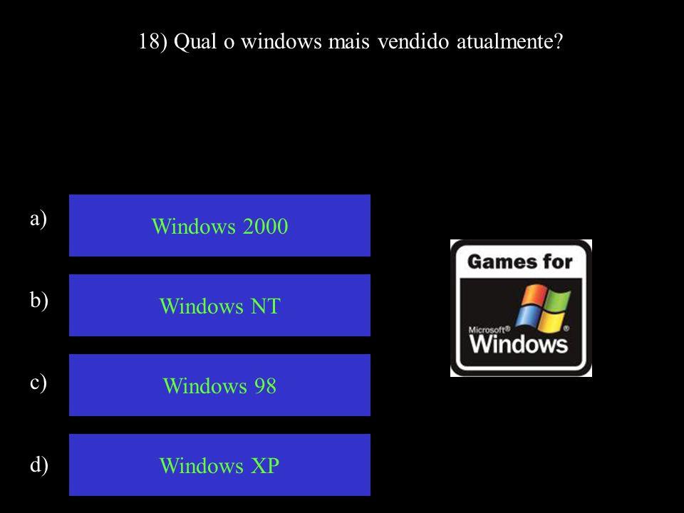 18) Qual o windows mais vendido atualmente