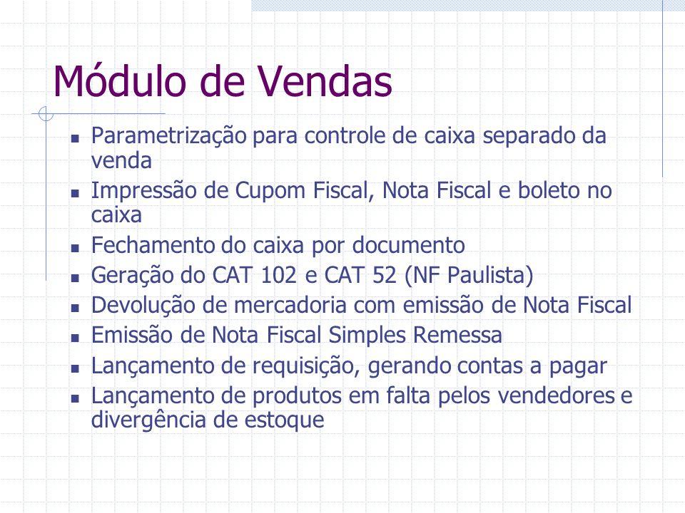 Módulo de Vendas Parametrização para controle de caixa separado da venda. Impressão de Cupom Fiscal, Nota Fiscal e boleto no caixa.