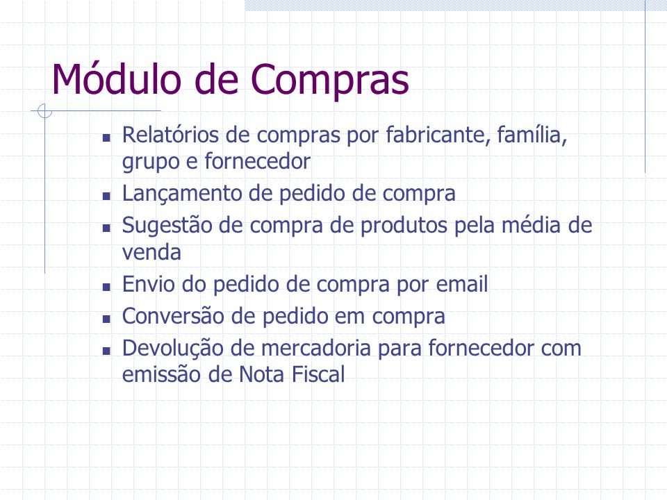 Módulo de Compras Relatórios de compras por fabricante, família, grupo e fornecedor. Lançamento de pedido de compra.