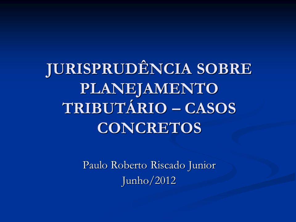 JURISPRUDÊNCIA SOBRE PLANEJAMENTO TRIBUTÁRIO – CASOS CONCRETOS