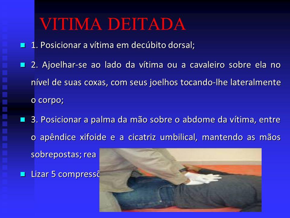 VITIMA DEITADA 1. Posicionar a vítima em decúbito dorsal;