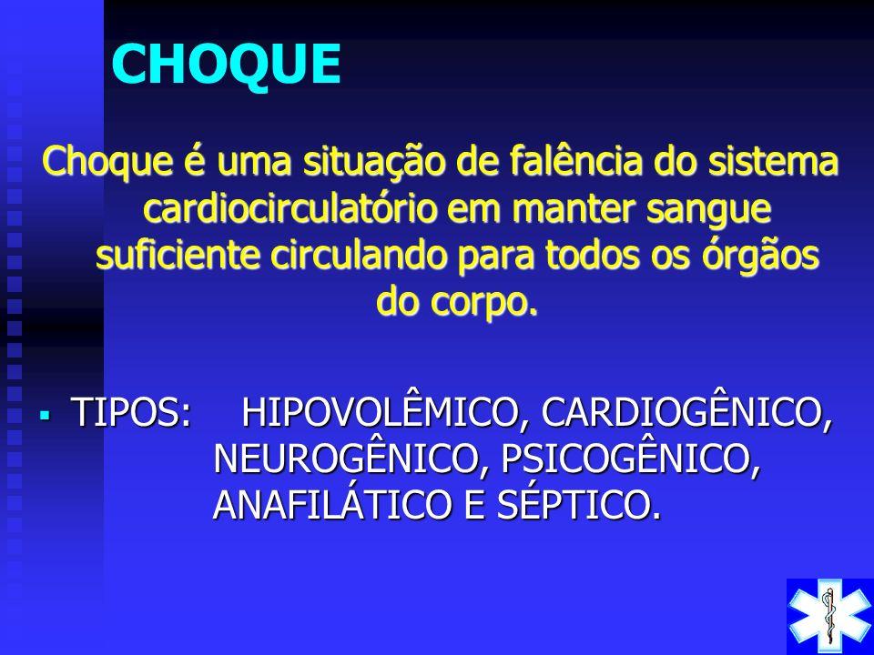 CHOQUE Choque é uma situação de falência do sistema cardiocirculatório em manter sangue suficiente circulando para todos os órgãos do corpo.