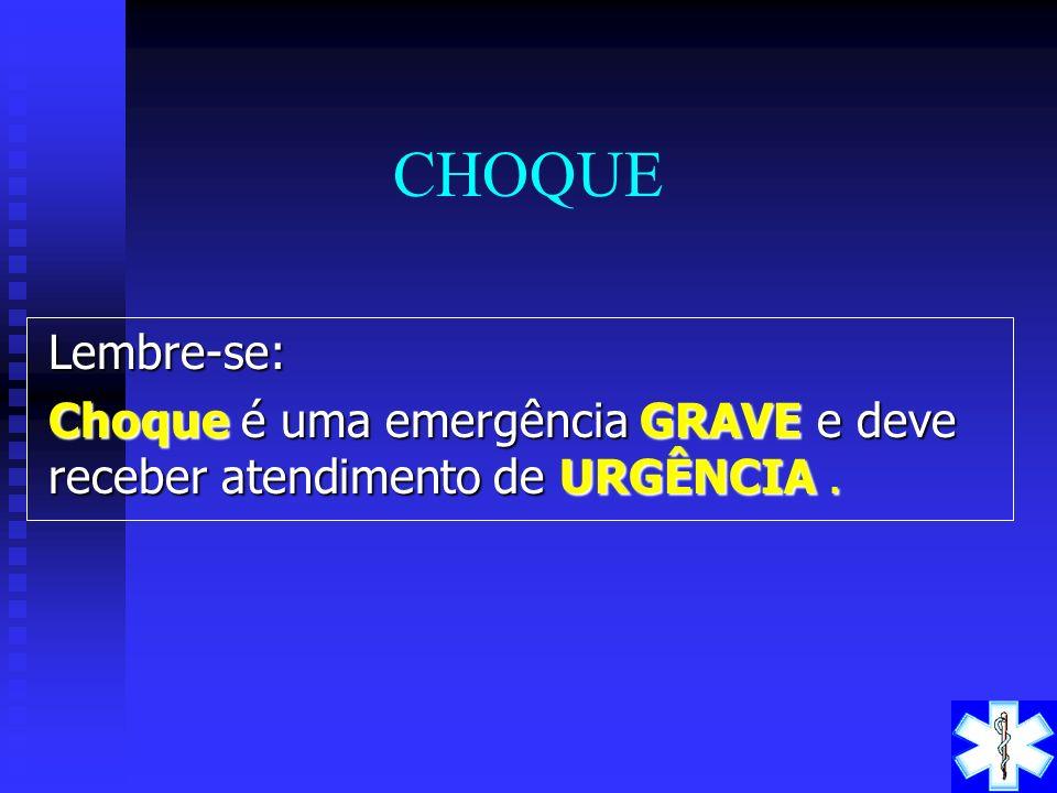 CHOQUE Lembre-se: Choque é uma emergência GRAVE e deve receber atendimento de URGÊNCIA .