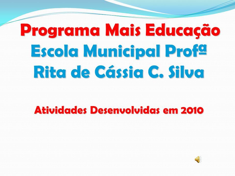 Programa Mais Educação Escola Municipal Profª Rita de Cássia C. Silva