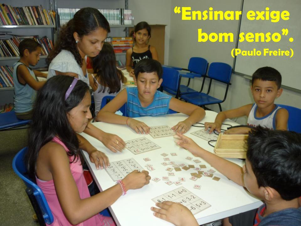 Ensinar exige bom senso . (Paulo Freire)