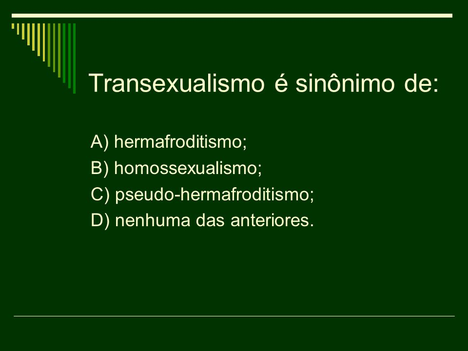 Transexualismo é sinônimo de: