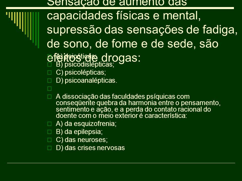 Sensação de aumento das capacidades físicas e mental, supressão das sensações de fadiga, de sono, de fome e de sede, são efeitos de drogas: