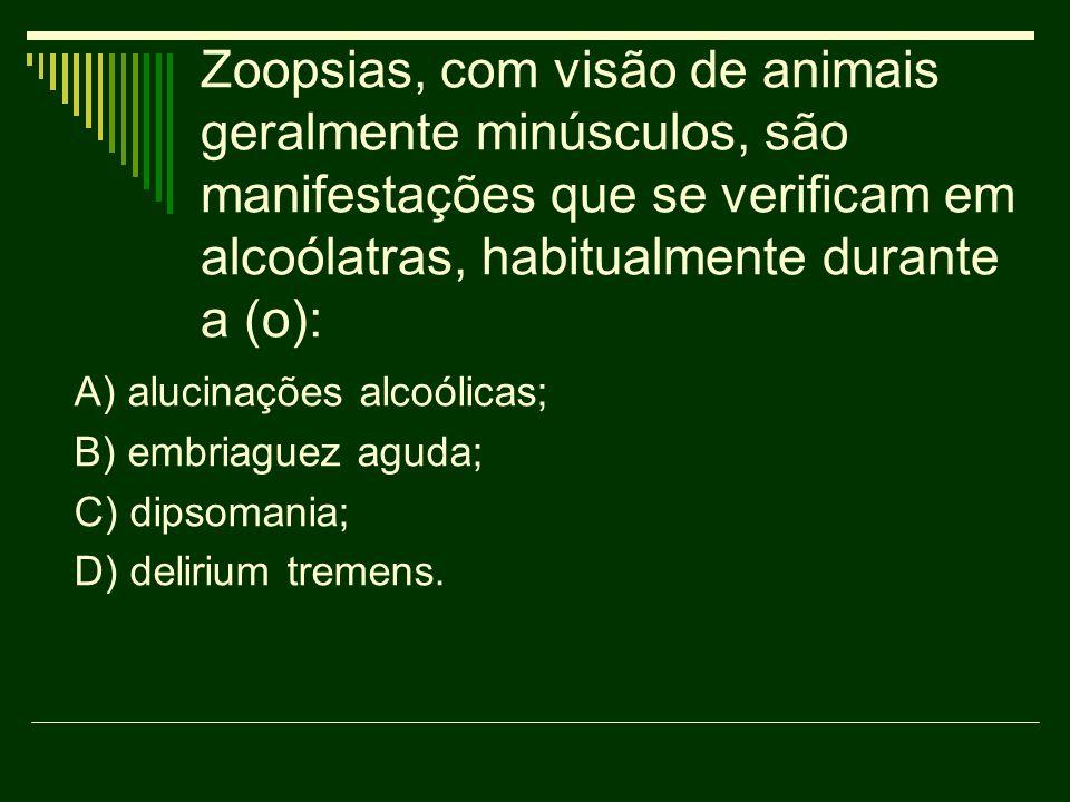 Zoopsias, com visão de animais geralmente minúsculos, são manifestações que se verificam em alcoólatras, habitualmente durante a (o):