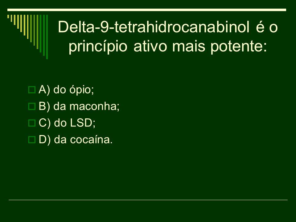 Delta-9-tetrahidrocanabinol é o princípio ativo mais potente: