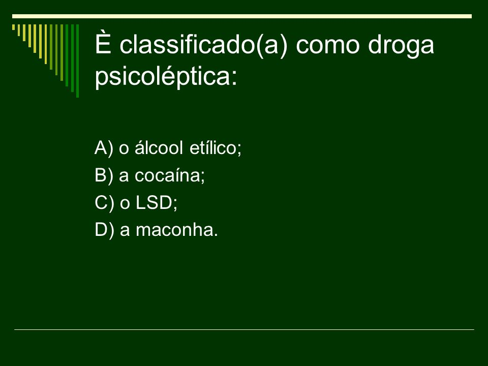 È classificado(a) como droga psicoléptica:
