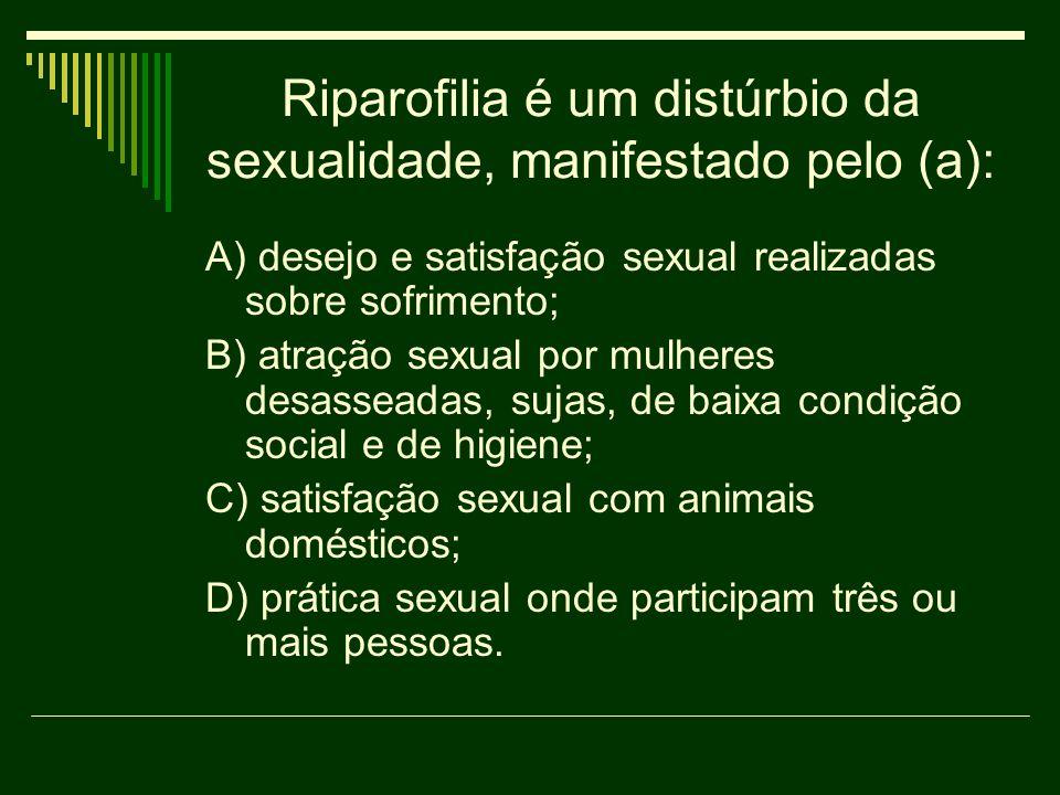 Riparofilia é um distúrbio da sexualidade, manifestado pelo (a):