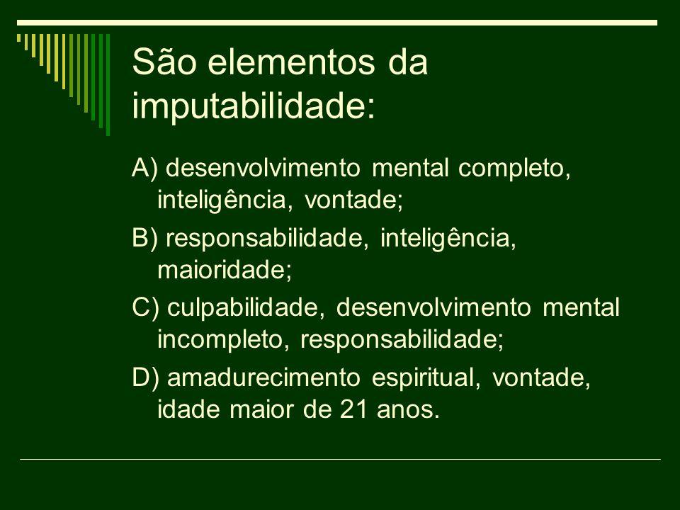 São elementos da imputabilidade: